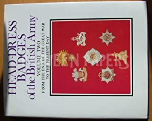 Head Dress Badges of the British Army, Volume Two from the End of the Great War to the Present Day .