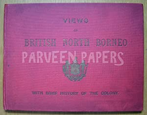 Views of British North Borneo with a brief history of the colony, compiled from official records ...