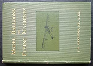Model Balloons and Flying Machines.: Alexander, J. H.