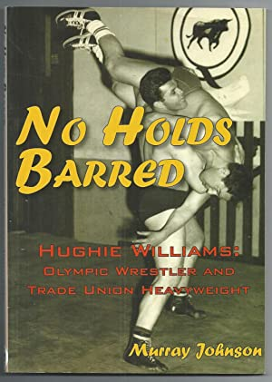 No Holds Barred - Hughie Williams: Olympic Wrestler and Trade Union Heavyweight