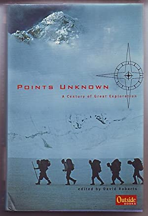 Points Unknown; A Century of Great Exploration