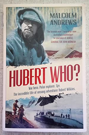 Hubert Who? The Incredible life of Unsung Adventurer Hubert Wilkins.