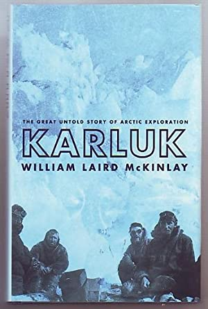 KARLUK; The Great Untold story of Arctic Exploration