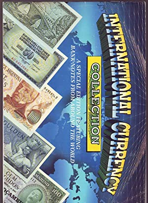 International Currency Collection; a Special Edition Featuring Bank-Notes from around the World