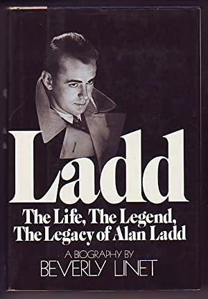Ladd; The Life, The Legend, The Legacy of Alan Ladd