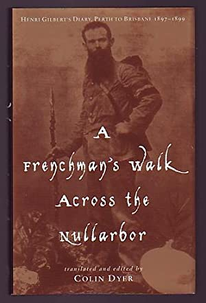 A Frenchman's Walk Across the Nullarbor; Henri Gilbert's Diary, Perth to Brisbane 1897-1899