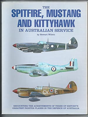 The Spitfire, Mustang and Kittyhawk in Australian Service - Signed