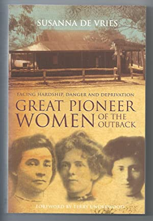 Great Pioneer Women of the Outback; Facing Hardship, Danger and Deprivation
