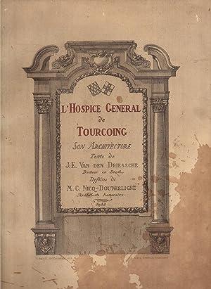 L'HOSPICE GENERALE DE TOURCOING. Son architecture.: J.E. Van Den