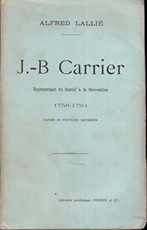 J.-B. CARRIER représentant du cantal à la convention 1756-1794 .