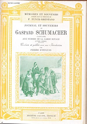 Journal et souvenirs de Gaspard Schumacher, capitaine aux Suisses de la Garde royale 1798-1830. T...
