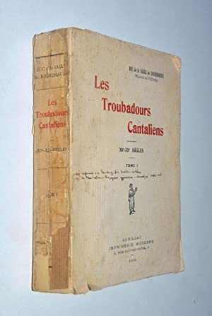 Les Troubadours Cantaliens XIIe-XXe siècles. Tome I.