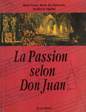 LA PASSION SELON DON JUAN - Catalogue d'exposition 12 juillet-30 septembre 1991 à Aix-En-Provence