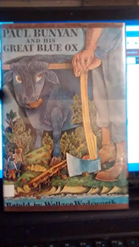 PAUL BUNYAN AND HIS GREAT BLUE OX: WALLACE WADSWORTH