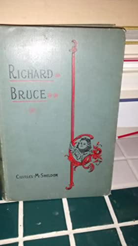 RICHARD BRUCE or the Life That is: CHARLES M. SHELDON