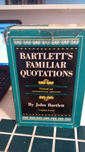 BARTLETT'S FAMILIAR QUOTATIONS Thirteenth & Centennial Edition: JOHN BARTLETT