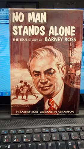 NO MAN STANDS ALONE The True Story: BARNEY ROSS AND
