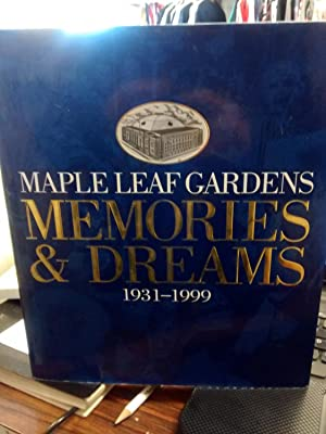 MAPLE LEAF GARDENS Memories & Dreams 1931-1999: EDIT. BY DAVID