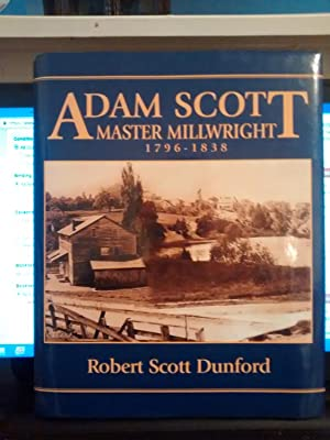 ADAM SCOTT Master Millwright 1796-1838: ROBERT SCOTT DUNFORD