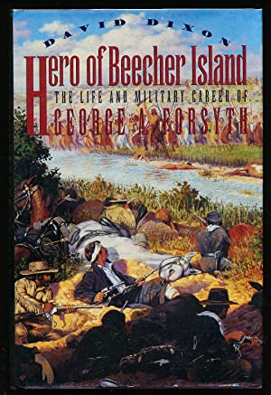 Hero of Beecher Island: the Life and Military Career of George a. Forsyth