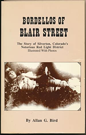 Bordellos Of Blair Street: The Story Of Sliverton, Colorado's Notorious Red Light District