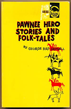 Pawnee Hero Stories and Folk-Tales: Grinnell, George Bird,