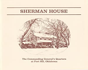 Sherman House: the Commanding General's Quarters at Fort Sill, Oklahoma
