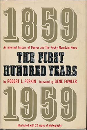 The First Hundred Years, 1859-1959: an Informal History of Denver and the Rocky Mountain News
