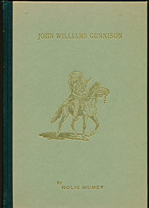 John Williams Gunnison (1812-1853): the Last of the Western Explorers a History of the Survey Thr...