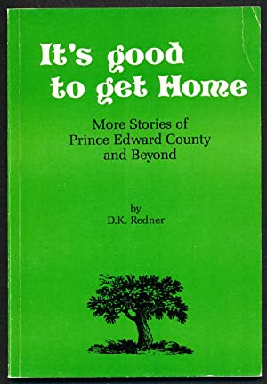 It's Good to Get Home: More Stories of Prince Edward County and Beyond