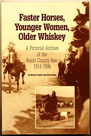 Faster Horses, Younger Women, Older Whiskey: a Pictorial Archive of the Routt County Fair, 1914-1995