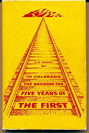 The First Five Years of the Railroad Era in Colorado