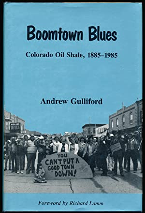 Boomtown Blues: Colorado Oil Shale, 1885-1985