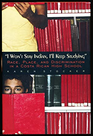 I Won't Stay Indian, I'll Keep Studying: Race, Place, and Discrimination in a Costa Rican High Sc...