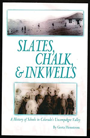 Slates, Chalk & Inkwells: A History of Schools in Colorado's Uncompahgre Valley