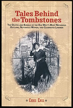 Tales Behind the Tombstones: The Deaths And Burials Of The Old West's Most Nefarious Outlaws, Not...
