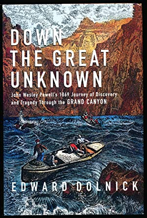 Down the Great Unknown: John Wesley Powell's 1869 Journey of Discovery and Tragedy Through the Gr...