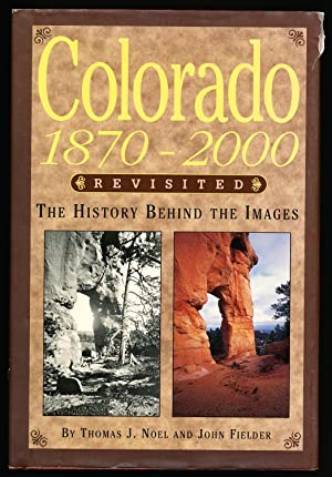 Colorado, 1870-2000, Revisited: The History Behind the Images