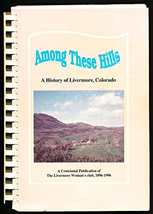 Among These Hills: A Hstory of Livermore, Colorado