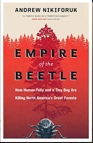 Empire of the Beetle: How Human Folly and a Tiny Bug Are Killing North America's Great Forests (D...