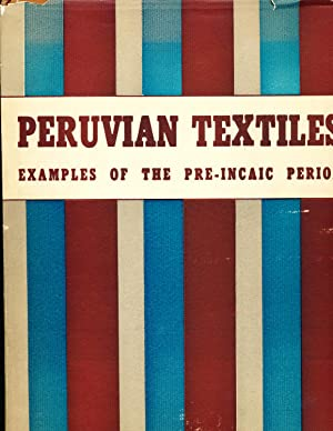 Peruvian Textiles: Examples of the Pre-Incaic Period with a Chronology of Early Peruvian Cultures