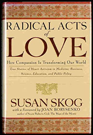 Radical Acts of Love: How Compassion Is Transforming Our World