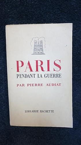 Paris pendant la guerre. Juin 1940-Août 1944.: AUDIAT (Pierre)