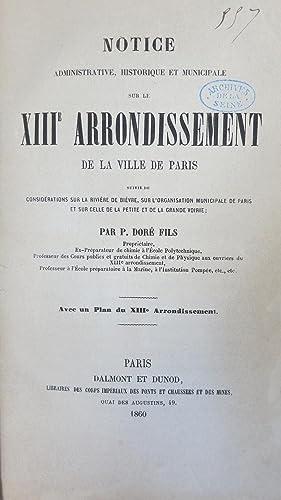 Notice administrative, historique et municipale sur le XIIIe arrondissement de la ville de Paris ...
