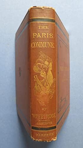 The Rise and Fall ot the Paris Commune in 1871 with a full account of the bombardment, capture, and...