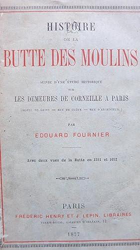 Histoire de la Butte des moulins suivie d'une étude distincte des demeures de Corneille...