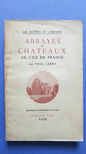 Abbaye et châteaux de l'Ile de France.: JARRY (Paul)