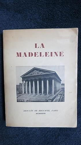 La Madeleine. Histoire de la paroisse de ses cutés et de la construction de l'Eglise ...