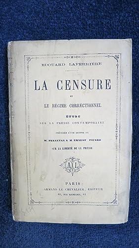 La censure et le régime correctionnel. Etude sur la presse contemporaine. Préc&eacute...