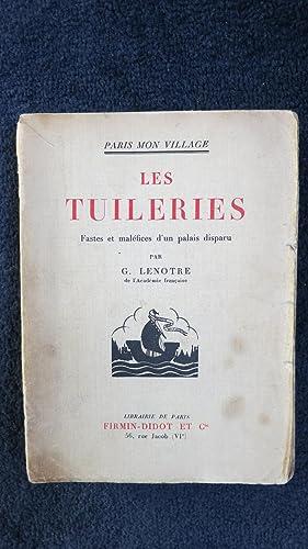 Les Tuileries. Fastes et maléfices d'un palais disparu.: LENOTRE (Georges)